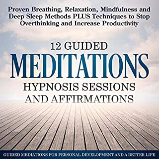 12 Guided Meditations, Guided Hypnosis Sessions, and Affirmations     Proven Breathing, Relaxation, Mindfulness and Deep Sleep Methods PLUS Techniques to Stop Overthinking and Increase Productivity              By:                                                                                                                                 Guided Mediations for Personal Development and a Better Life                               Narrated by:                                                                                                                                 Daniel James Lewis                      Length: 5 hrs and 11 mins     25 ratings     Overall 5.0