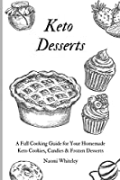 Keto Desserts: A Full Cooking Guide for Your Homemade Keto Cookies, Candies & Frozen Desserts