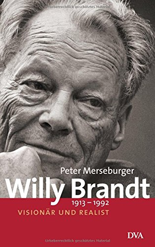 Willy Brandt: 1913–1992 - Visionär und Realist
