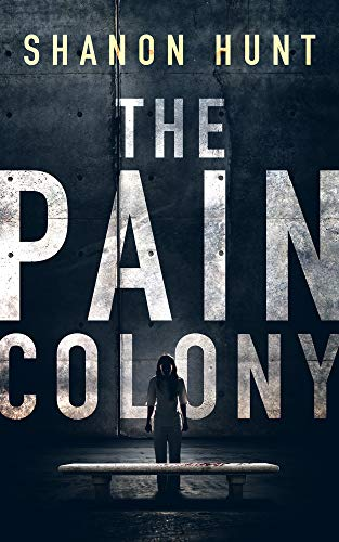 The Pain Colony (The Colony Book 1) by [Shanon Hunt]