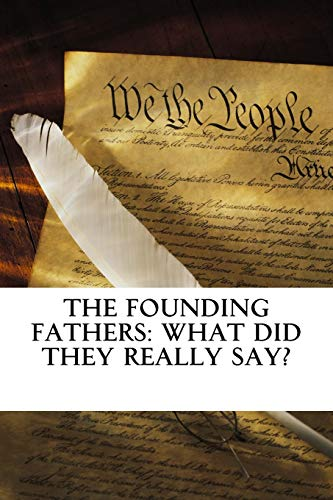 The Founding Fathers: What Did They Really Say?: Evidence that the US was Founded on God & Christian Principles