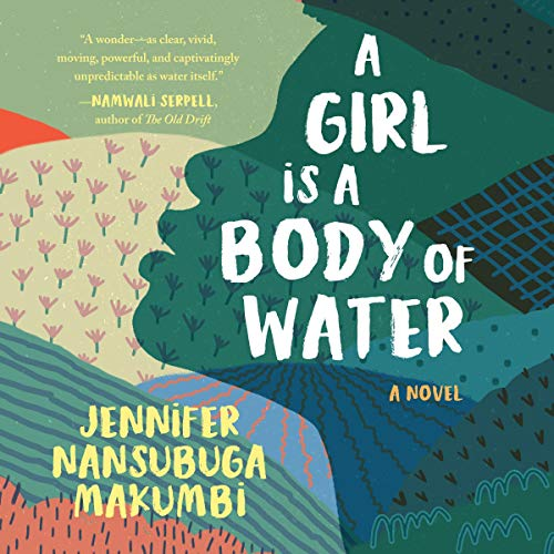 A Girl Is a Body of Water Audiobook By Jennifer Nansubuga Makumbi cover art