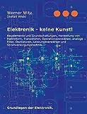 Elektronik - keine Kunst!: Grundlagen der Elektronik. - Stefan Wicki