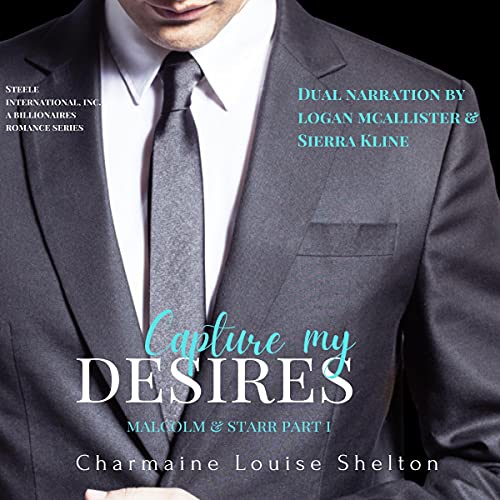 Capture My Desires Malcolm & Starr, Part I Audiobook By Charmaine Louise Shelton cover art