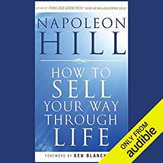 How to Sell Your Way Through Life     Highly Proven to Help Make Millionaires! (Revised)               By:                                                                                                                                 Napoleon Hill                               Narrated by:                                                                                                                                 A. C. Fellner                      Length: 10 hrs and 54 mins     153 ratings     Overall 4.4