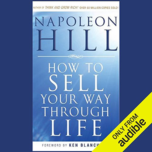 How to Sell Your Way Through Life     Highly Proven to Help Make Millionaires! (Revised)               By:                                                                                                                                 Napoleon Hill                               Narrated by:                                                                                                                                 A. C. Fellner                      Length: 10 hrs and 54 mins     7 ratings     Overall 4.9