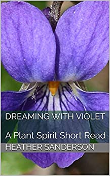 Dreaming with Violet: A Plant Spirit Short Read by [Heather Sanderson]