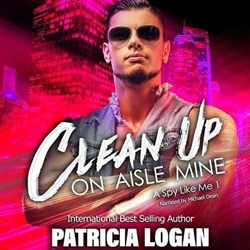 Clean Up on Aisle Mine: A Spy Like Me, Book 1