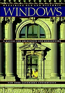 Repairing Old and Historic Windows: A Manual for Architects and Homeowners