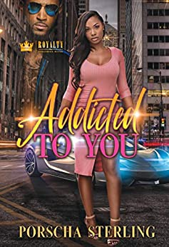 Addicted to You by [Porscha Sterling]