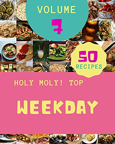 Holy Moly! Top 50 Weekday Recipes Volume 7: A Weekday Cookbook for Your Gathering (English Edition)