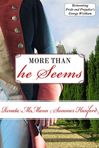 More Than He Seems: Reinventing Pride and Prejudice's George Wickham by [Renata McMann, Summer Hanford]