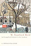 W. Stanford Reid: An Evangelical Calvinist In The Academy