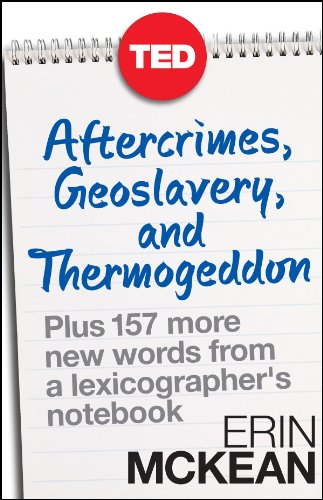Aftercrimes, Geoslavery, and Thermogeddon: Plus 157 More New Words from a Lexicographer's Notebook (TED Books) (English Edition)