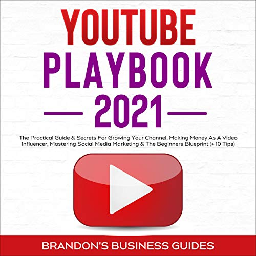 YouTube Playbook 2021 Audiobook By Brandon's Business Guides cover art
