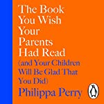 The Book You Wish Your Parents Had Read (and Your Children Will Be Glad That You Did)                   By:                                                                                                                                 Philippa Perry                               Narrated by:                                                                                                                                 Philippa Perry                      Length: 8 hrs and 22 mins     286 ratings     Overall 4.5