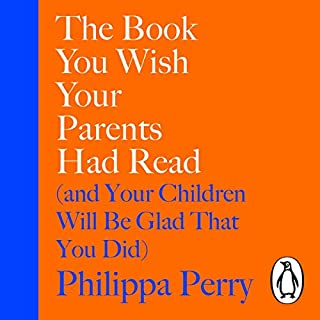The Book You Wish Your Parents Had Read (and Your Children Will Be Glad That You Did)                   By:                                                                                                                                 Philippa Perry                               Narrated by:                                                                                                                                 Philippa Perry                      Length: 8 hrs and 22 mins     174 ratings     Overall 4.5