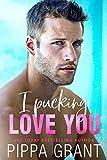 I Pucking Love You