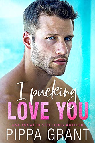 I Pucking Love You by [Pippa Grant]
