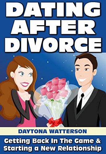 Dating After Divorce: Getting Back in the Game and Starting a New Relationship