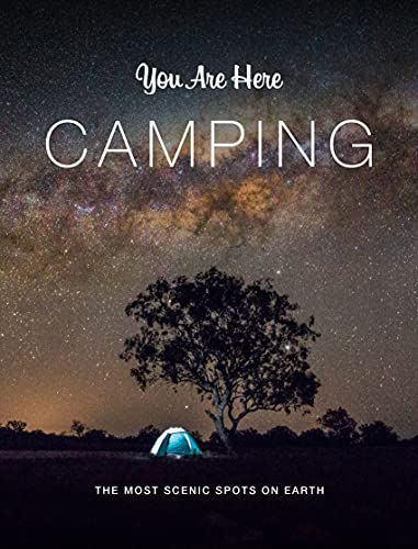 You Are Here: Camping: The Most Scenic Spots on Earth