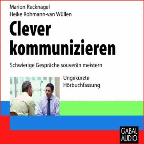 Clever kommunizieren. Schwierige Gespräche souverän meistern Titelbild
