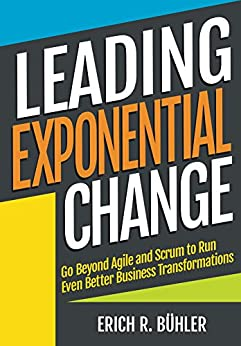 [Erich R Bühler]のLeading Exponential Change: Go beyond Agile and Scrum to run even better business transformations (English Edition)