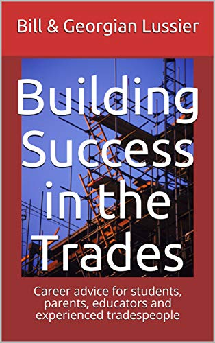 Building Success in the Trades: Career advice for students, parents, educators and experienced tradespeople (Success in the Skilled Trades) (English Edition)