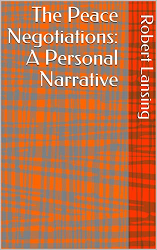 The Peace Negotiations: A Personal Narrative (English Edition)