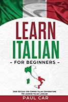 Learn Italian For Beginners: Over 100 Easy And Common Italian Conversations For Learning Italian Language
