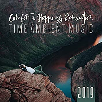 Comfort & Happiness Relaxation Time Ambient Music Set 2019