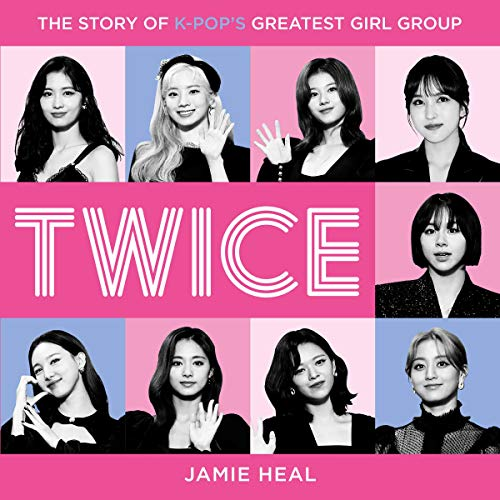 Couverture de Twice: The Story of K-Pop's Greatest Girl Group