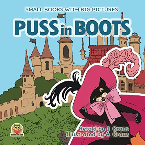 PUSS in BOOTS: A short funny fairy tale with pictures. For reading aloud with toddlers 2-6 years old who are learning to read. Bedtime stories for little boys and girls (Small books with big pictures)