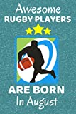 Awesome Rugby Players Are Born In August: Rugby Gifts. Rugby Notebook / Journal 6x9in with 110+ lined ruled pages, fun for Birthdays & Christmas. ... Rugby Team Gifts. Rugby Union or League.