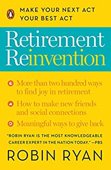 Retirement Reinvention: Make Your Next Act Your Best Act by [Robin Ryan]