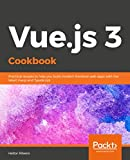 Vue.js 3 Cookbook: Practical recipes to help you build modern frontend web apps with the latest Vue.js and TypeScript (English Edition)