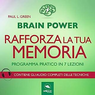 Brain Power. Rafforza la tua memoria! Programma pratico in 7 lezioni                   Di:                                                                                                                                 Paul L. Green                               Letto da:                                                                                                                                 Lorenzo Visi                      Durata:  1 ora e 27 min     26 recensioni     Totali 3,8