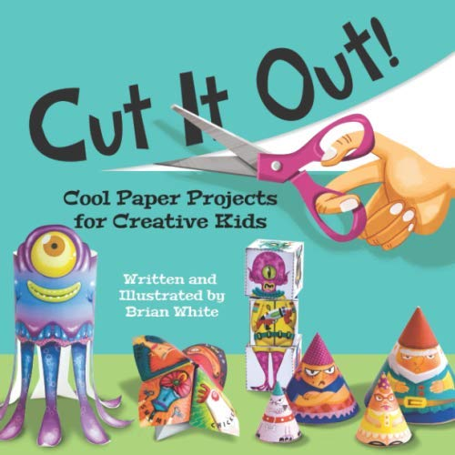 Cut It Out!: Cool Paper Projects for Creative Kids