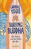 Surfing Buddha: Der Ozean und die Welle des Zen - Jaimal Yogis