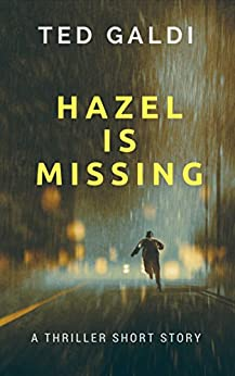 Hazel Is Missing: A thriller short story by [Ted Galdi]