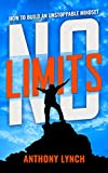 NO LIMITS: HOW TO BUILD AN UNSTOPPABLE MINDSET