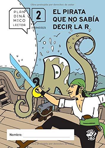 Plan lector primaria - EL PIRATA QUE NO SABÍA DECIR LA R: Guía de lectura del libro El pirata que no sabía decir la R - Libro de ejercicios de ... segundo de primaria (Plan dinámico lector)