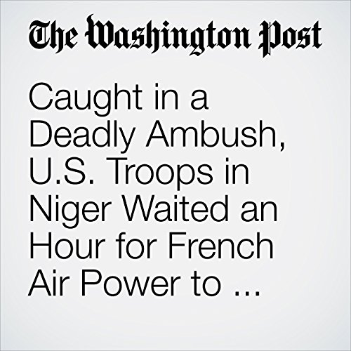Caught in a Deadly Ambush, U.S. Troops in Niger Waited an Hour for French Air Power to Arrive copertina