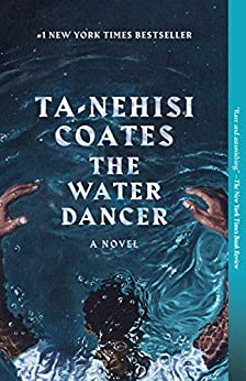 The Water Dancer: A Novel by [Ta-Nehisi Coates]