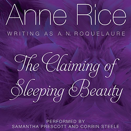 The Claiming of Sleeping Beauty     Sleeping Beauty Trilogy, Book 1              By:                                                                                                                                 Anne Rice                               Narrated by:                                                                                                                                 Samantha Prescott,                                                                                        Corbin Steele                      Length: 9 hrs and 8 mins     1,031 ratings     Overall 3.5