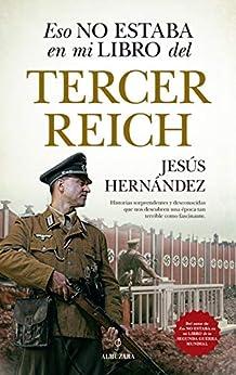 Eso no estaba en mi libro del Tercer Reich (Historia) de [Jesús Hernández]