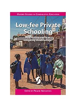 Low-fee Private Schooling: aggravating equity or mitigating disadvantage? (Oxford Studies in Comparative Education) by [Prachi Srivastava]