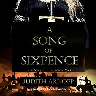 A Song of Sixpence     The story of Elizabeth of York and Perkin Warbeck              By:                                                                                                                                 Judith Arnopp                               Narrated by:                                                                                                                                 Alex Lee                      Length: 13 hrs and 8 mins     Not rated yet     Overall 0.0