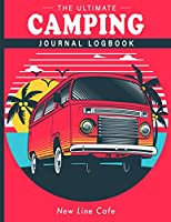 Camping Logbook Journal: An Adventure Family Camping Diary that is Amazing Tool for RVing, RVers and Campers to Record Adventures