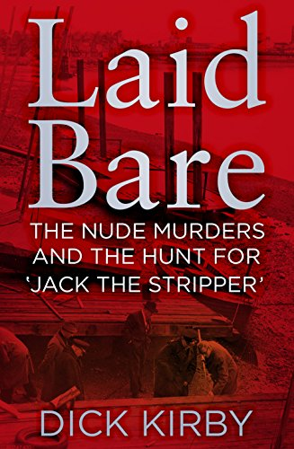 Laid Bare: The Nude Murders and the Hunt for 'Jack the Stripper' (English Edition)
